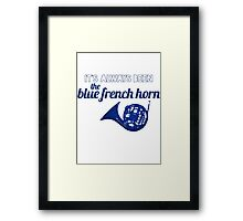 It's always been the blue french horn Framed Print