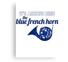 It's always been the blue french horn Canvas Print
