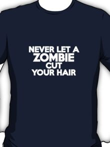 Never let a zombie cut your hair T-Shirt