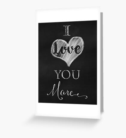 I Love You More chalkboard typography art Greeting Card