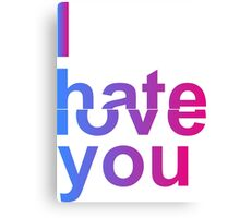 I Hate or Love You Canvas Print
