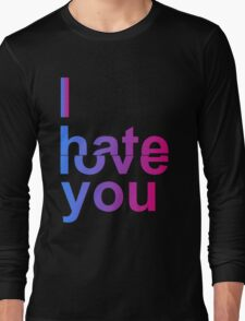 I Hate or Love You Long Sleeve T-Shirt