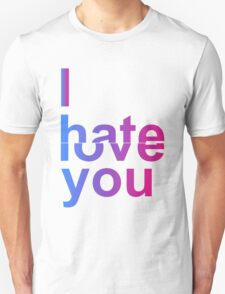 I Hate or Love You Unisex T-Shirt