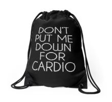 Don't Put Me Down For Cardio.  Drawstring Bag
