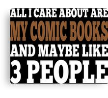 All I Care About Is My Comic Books And Maybe Like 3 People Canvas Print