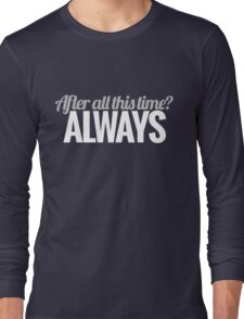 After all this time? Long Sleeve T-Shirt