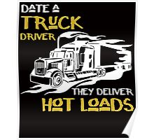 DATE A TRUCK DRIVER THEY DELIVER HOT LOADS Poster
