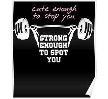 CUTE ENOUGH TO STOP YOU STRONG ENOUGH TO SPOT YOU Poster