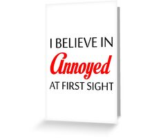 ANNOYED AT FIRST SIGHT Greeting Card