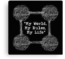 """My World, My Rules, My Life"" Canvas Print"