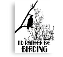 I'd Rather Be Birding Canvas Print