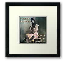 Parts of Me Are Excellent Framed Print