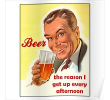 Beer: The Reason I Get Up Every Afternoon Poster