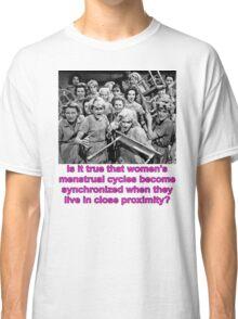 Synchronized Menstrual Cycles Classic T-Shirt