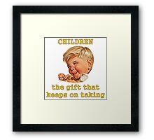 Children: The Gift That Keeps On Taking Framed Print