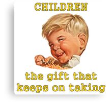 Children: The Gift That Keeps On Taking Canvas Print