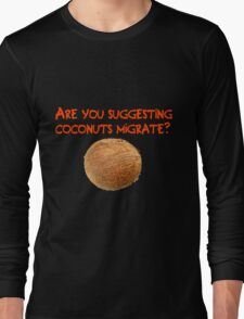 Are You Suggesting Coconuts Migrate? Long Sleeve T-Shirt