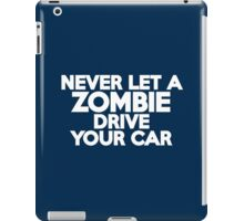 Never let a zombie drive your car iPad Case/Skin