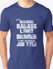 Only because BADASS LIGHT BRINGER is not an official JOB TITLE. Electrician LIGHT BRINGER T-Shirt
