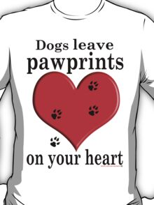'Dogs leave Pawprints on your Heart'  T-Shirt