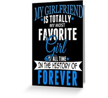 My Girlfriend Is Totally My Most Favorite Girl Of All Time In The History Of Forever - Unisex Tshirt Greeting Card