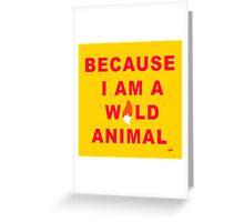 I am a wild animal Greeting Card