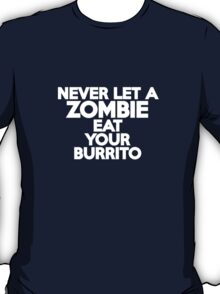 Never let a zombie eat your burrito T-Shirt
