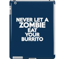 Never let a zombie eat your burrito iPad Case/Skin