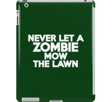 Never let a zombie mow the lawn iPad Case/Skin