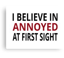 I Believe In Annoyed At First Sight Canvas Print