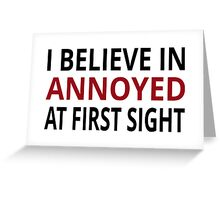 I Believe In Annoyed At First Sight Greeting Card