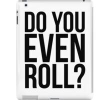 Do You Even Roll? iPad Case/Skin