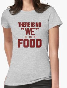 There is no we in food Womens Fitted T-Shirt