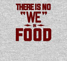 There is no we in food Unisex T-Shirt