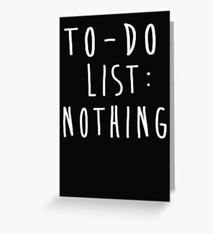 To-do list: nothing Greeting Card