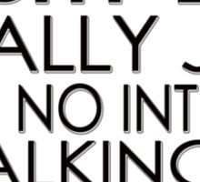 People think I'm shy but I just have no interest in talking to any of you idiots Sticker