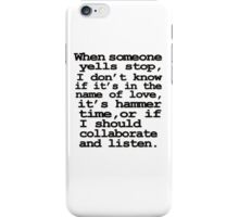 When someone yells stop, I don't know whether it's in the name of love, if it's hammer time, or if I should collaborate and listen iPhone Case/Skin