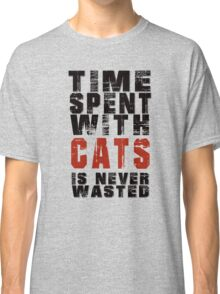 Time spent with cats is never wasted Classic T-Shirt