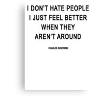 Charles Bukowski — 'I don't hate people. I just feel better when they aren't around.' Canvas Print