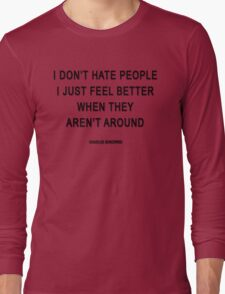 Charles Bukowski — 'I don't hate people. I just feel better when they aren't around.' Long Sleeve T-Shirt