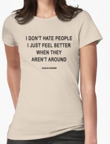 Charles Bukowski — 'I don't hate people. I just feel better when they aren't around.' Womens Fitted T-Shirt
