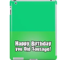 Happy Birthday you Old Sausage! iPad Case/Skin