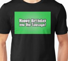 Happy Birthday you Old Sausage! Unisex T-Shirt