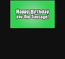 Happy Birthday you Old Sausage! Unisex T-Shirt