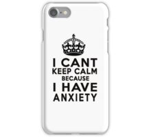I can't keep calm because I have anxiety iPhone Case/Skin
