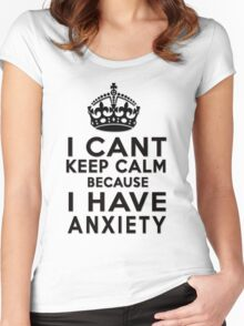 I can't keep calm because I have anxiety Women's Fitted Scoop T-Shirt