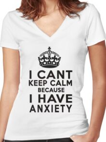 I can't keep calm because I have anxiety Women's Fitted V-Neck T-Shirt