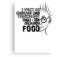 I Won't Be Impressed with Technology Until I Can Download Food Canvas Print