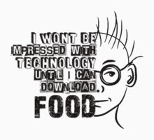 I Won't Be Impressed with Technology Until I Can Download Food by masonsummer