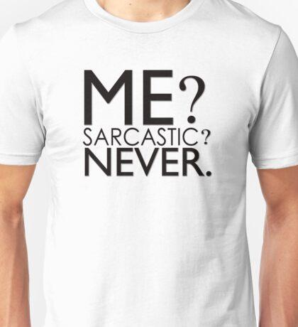 Me? Sarcastic? Never. Unisex T-Shirt